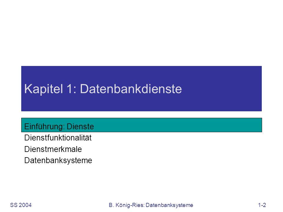 SS 2004B. König-Ries: Datenbanksysteme1-2 Kapitel 1: Datenbankdienste Einführung: Dienste Dienstfunktionalität Dienstmerkmale Datenbanksysteme