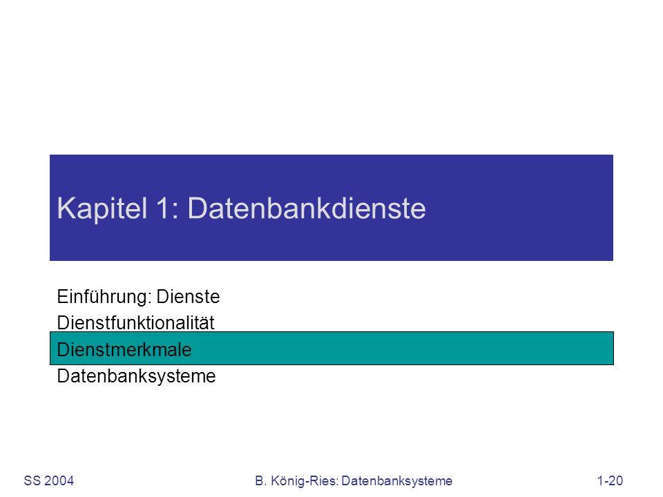 SS 2004B. König-Ries: Datenbanksysteme1-20 Kapitel 1: Datenbankdienste Einführung: Dienste Dienstfunktionalität Dienstmerkmale Datenbanksysteme