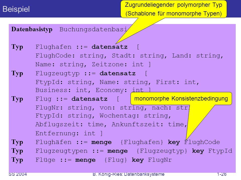 SS 2004B. König-Ries: Datenbanksysteme1-26 Beispiel Datenbasistyp Buchungsdatenbasis Typ Flughafen ::= datensatz [ FlughCode: string, Stadt: string, L