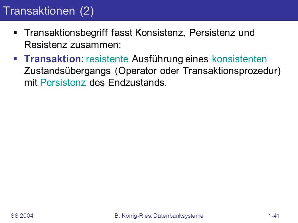 SS 2004B. König-Ries: Datenbanksysteme1-41 Transaktionen (2) Transaktionsbegriff fasst Konsistenz, Persistenz und Resistenz zusammen: Transaktion: res