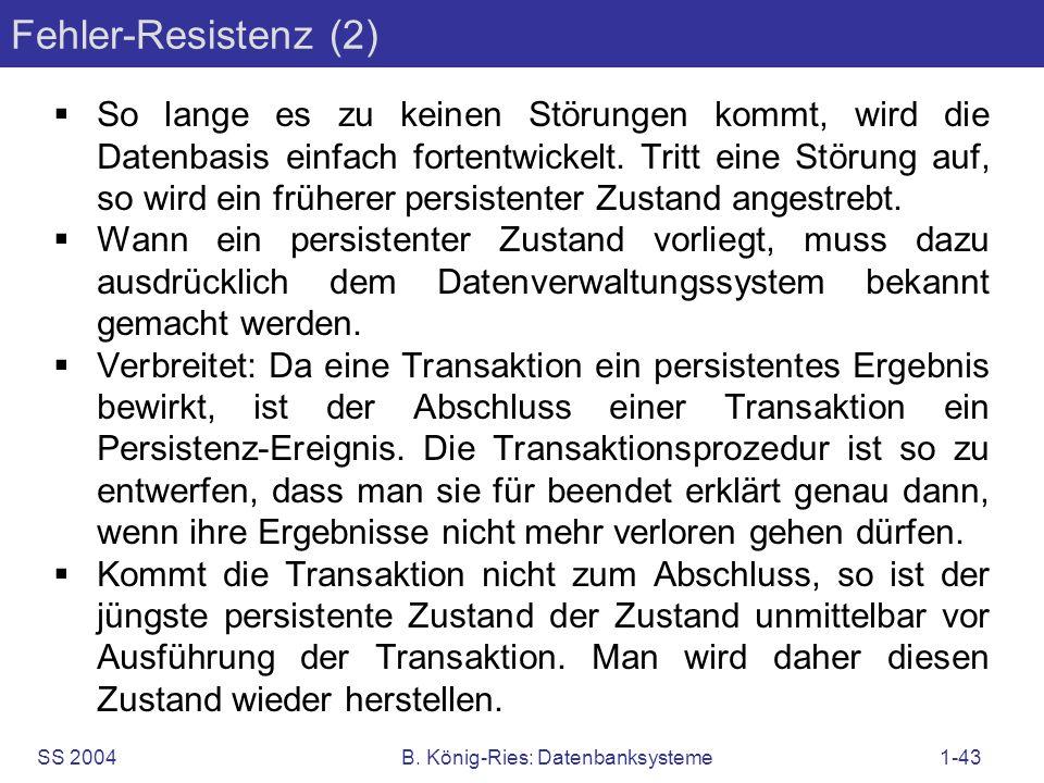 SS 2004B. König-Ries: Datenbanksysteme1-43 Fehler-Resistenz (2) So lange es zu keinen Störungen kommt, wird die Datenbasis einfach fortentwickelt. Tri