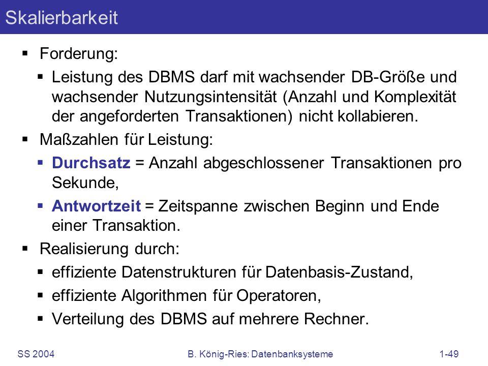 SS 2004B. König-Ries: Datenbanksysteme1-49 Skalierbarkeit Forderung: Leistung des DBMS darf mit wachsender DB-Größe und wachsender Nutzungsintensität