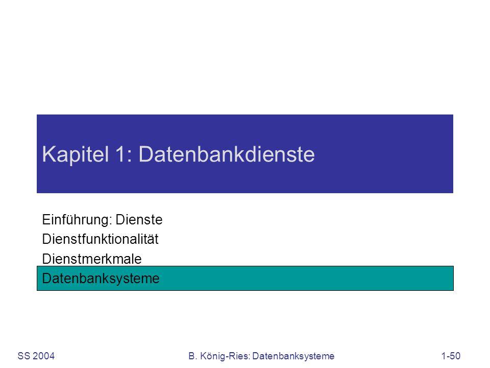 SS 2004B. König-Ries: Datenbanksysteme1-50 Kapitel 1: Datenbankdienste Einführung: Dienste Dienstfunktionalität Dienstmerkmale Datenbanksysteme