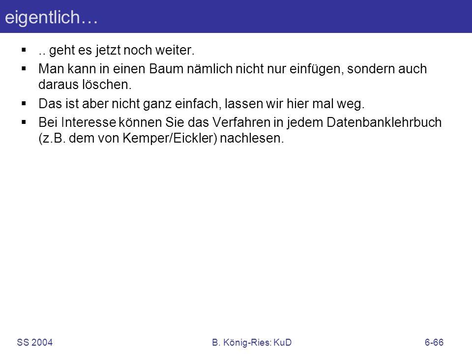 SS 2004B. König-Ries: KuD6-66 eigentlich….. geht es jetzt noch weiter. Man kann in einen Baum nämlich nicht nur einfügen, sondern auch daraus löschen.