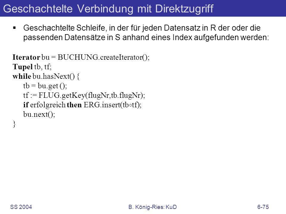 SS 2004B. König-Ries: KuD6-75 Geschachtelte Verbindung mit Direktzugriff Geschachtelte Schleife, in der für jeden Datensatz in R der oder die passende