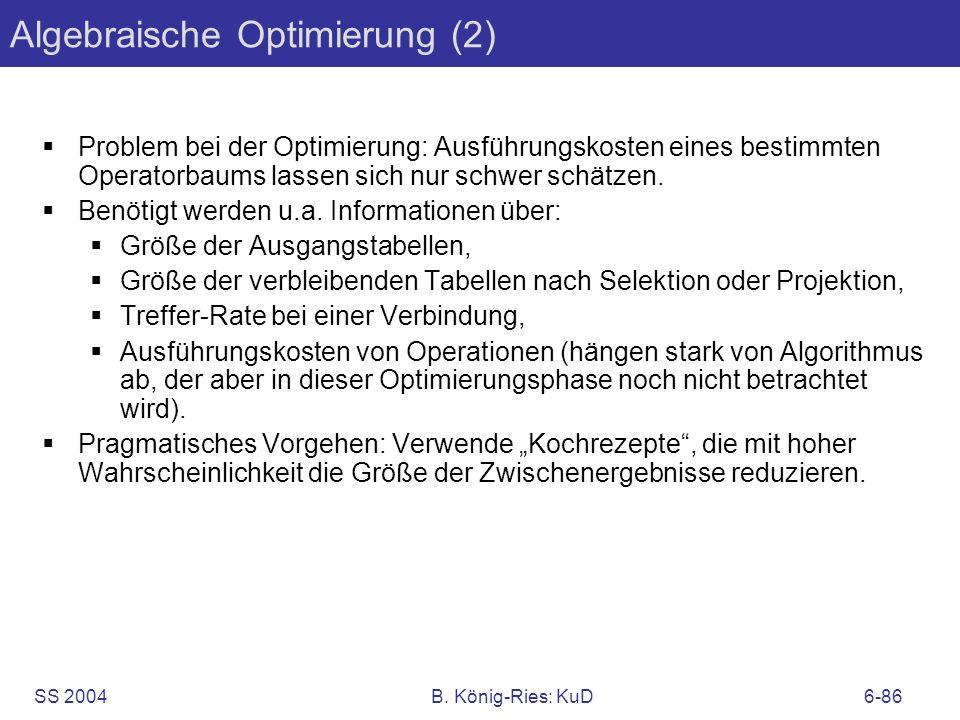 SS 2004B. König-Ries: KuD6-86 Algebraische Optimierung (2) Problem bei der Optimierung: Ausführungskosten eines bestimmten Operatorbaums lassen sich n