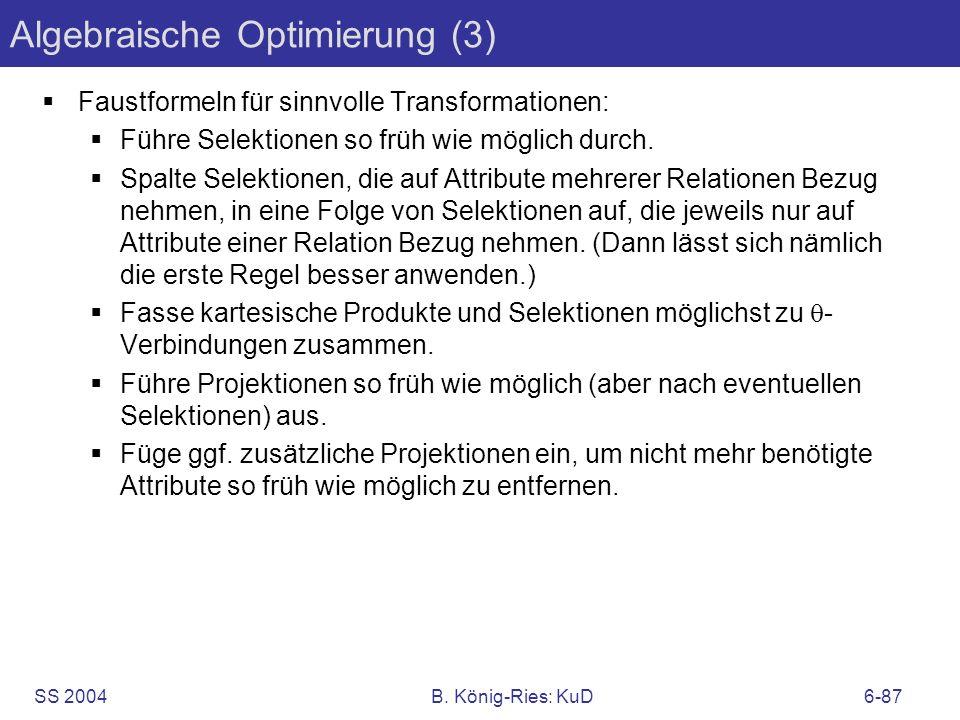 SS 2004B. König-Ries: KuD6-87 Algebraische Optimierung (3) Faustformeln für sinnvolle Transformationen: Führe Selektionen so früh wie möglich durch. S