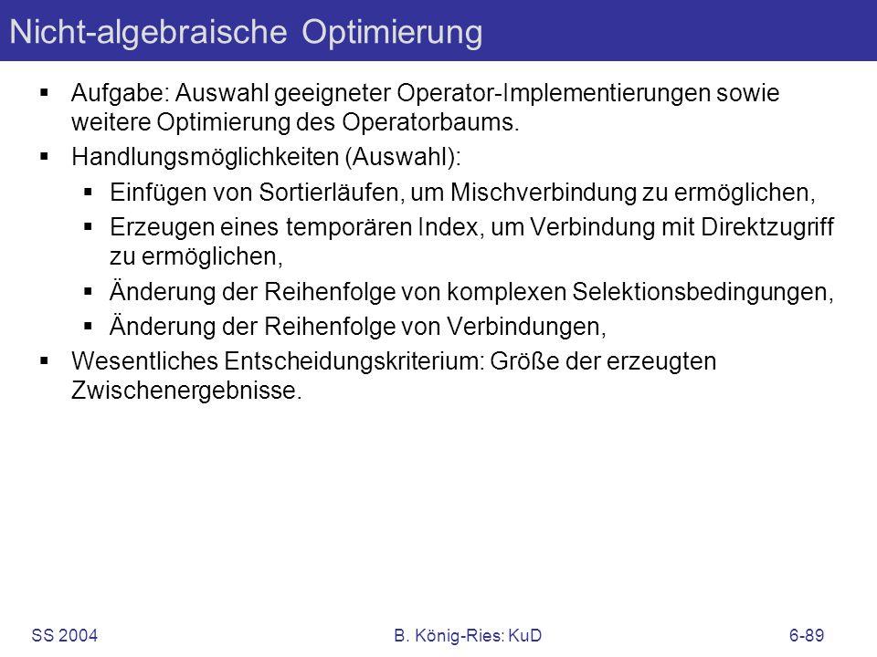 SS 2004B. König-Ries: KuD6-89 Nicht-algebraische Optimierung Aufgabe: Auswahl geeigneter Operator-Implementierungen sowie weitere Optimierung des Oper