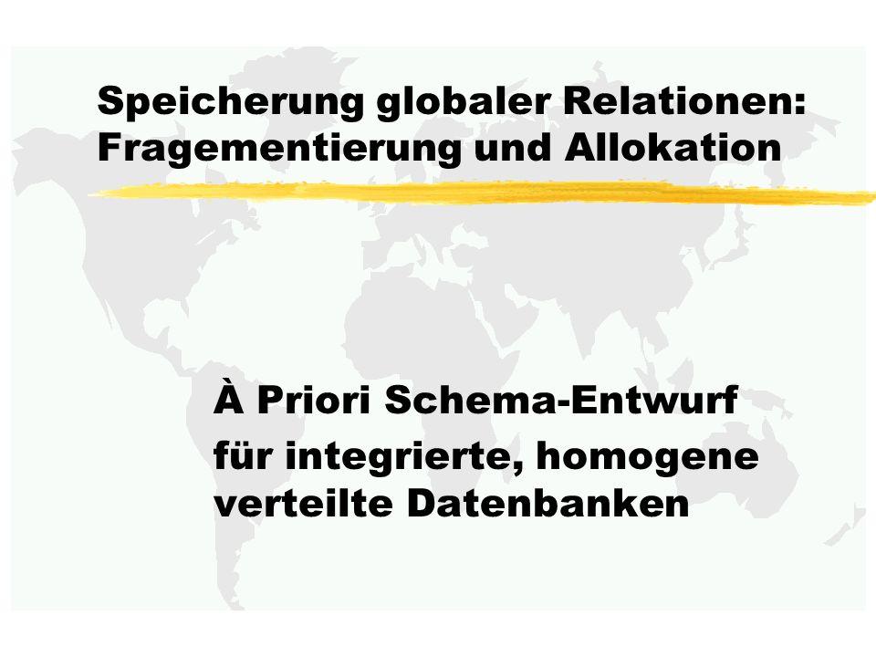 Speicherung globaler Relationen: Fragementierung und Allokation À Priori Schema-Entwurf für integrierte, homogene verteilte Datenbanken