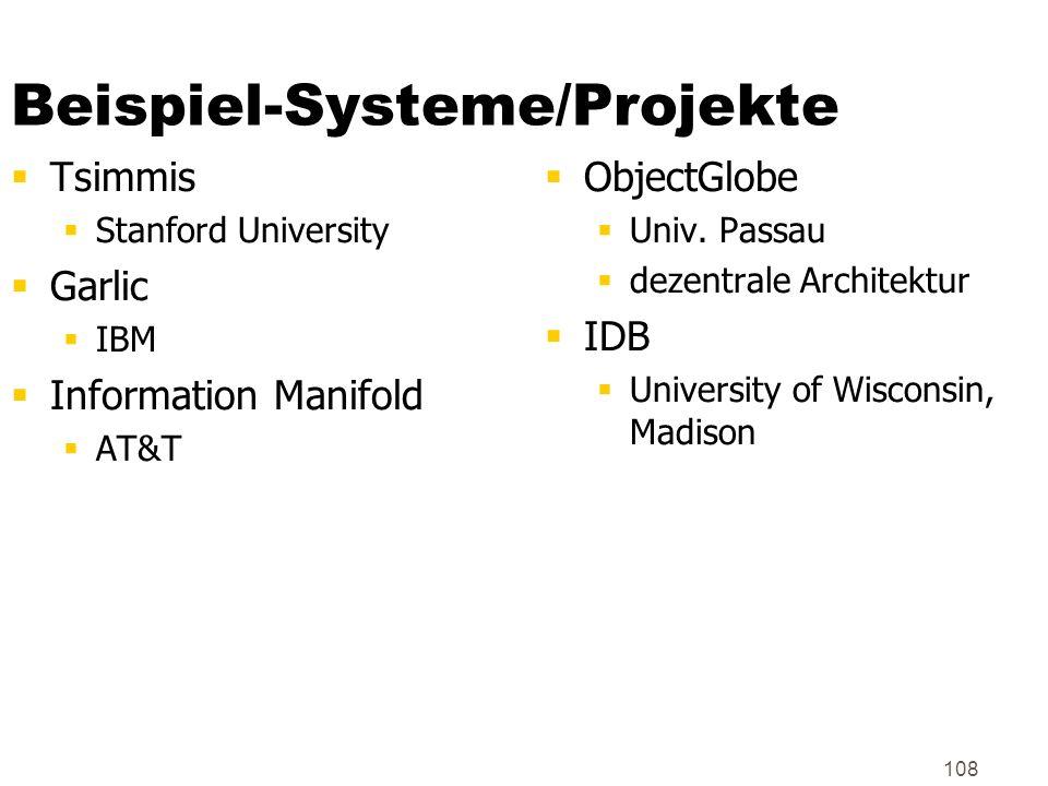 108 Beispiel-Systeme/Projekte Tsimmis Stanford University Garlic IBM Information Manifold AT&T ObjectGlobe Univ. Passau dezentrale Architektur IDB Uni
