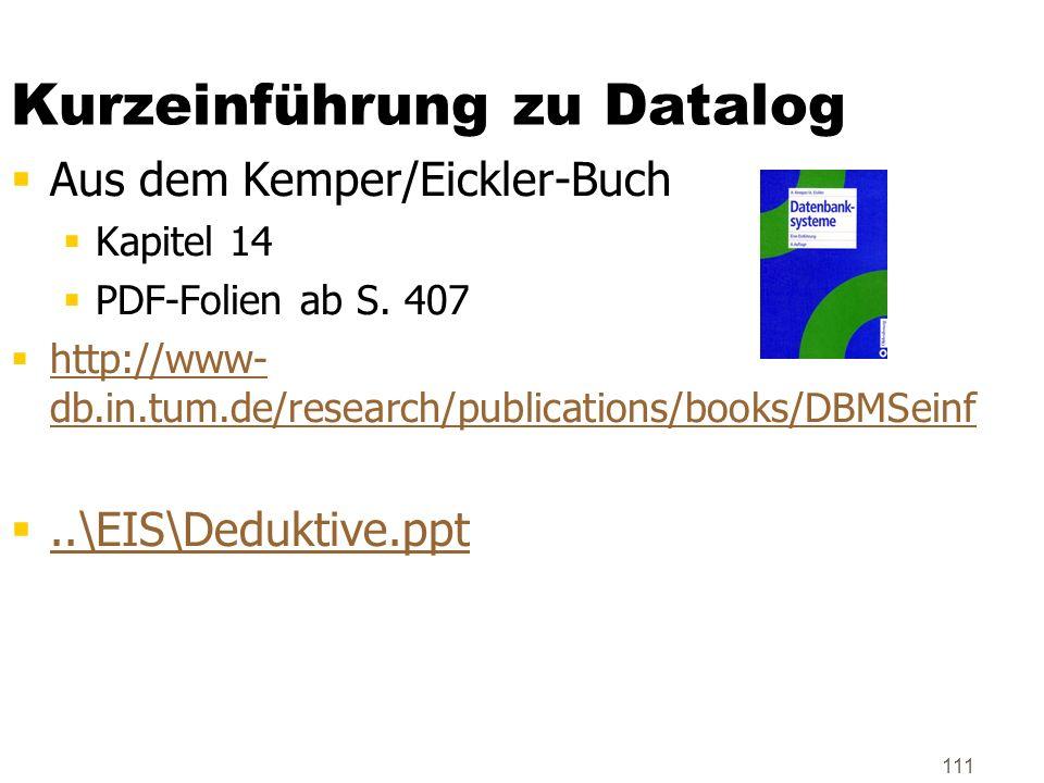 111 Kurzeinführung zu Datalog Aus dem Kemper/Eickler-Buch Kapitel 14 PDF-Folien ab S. 407 http://www- db.in.tum.de/research/publications/books/DBMSein