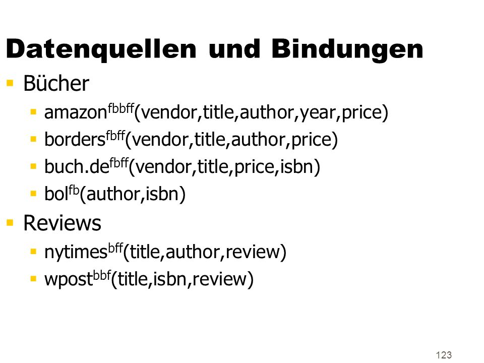 123 Datenquellen und Bindungen Bücher amazon fbbff (vendor,title,author,year,price) borders fbff (vendor,title,author,price) buch.de fbff (vendor,titl