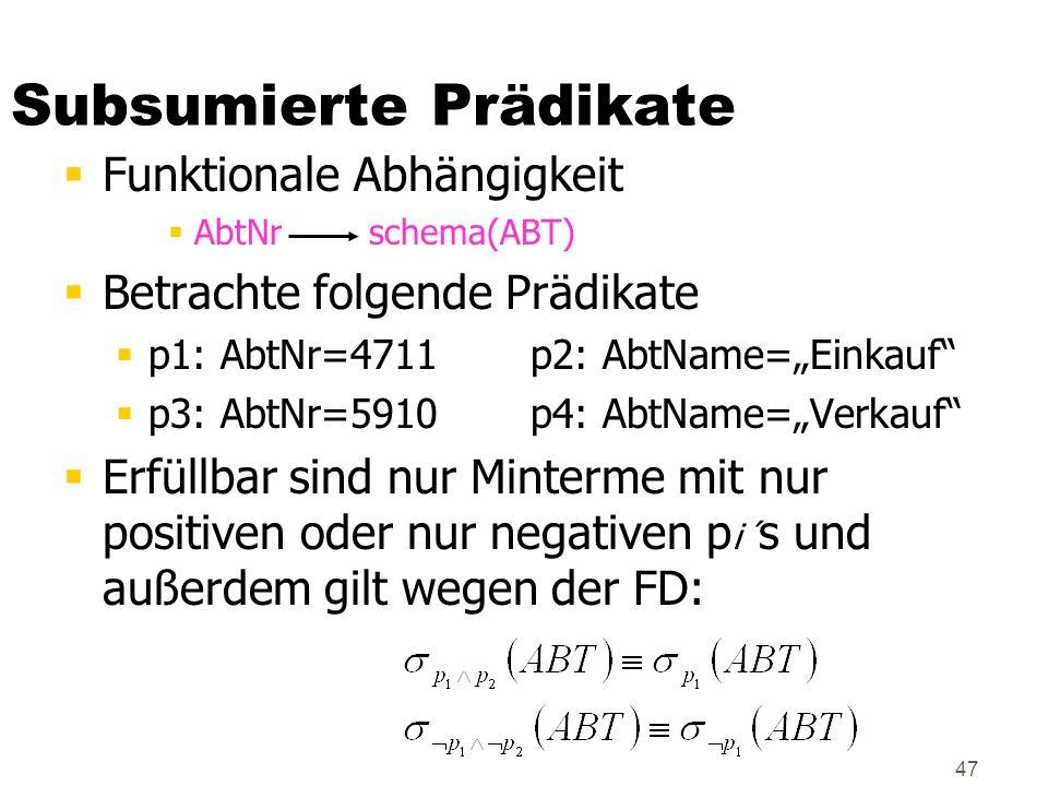 47 Subsumierte Prädikate Funktionale Abhängigkeit AbtNr schema(ABT) Betrachte folgende Prädikate p1: AbtNr=4711 p2: AbtName=Einkauf p3: AbtNr=5910 p4: