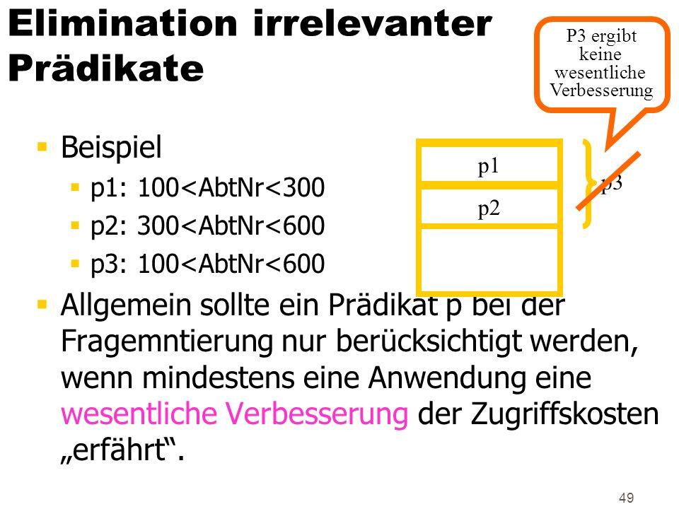 49 Elimination irrelevanter Prädikate Beispiel p1: 100<AbtNr<300 p2: 300<AbtNr<600 p3: 100<AbtNr<600 Allgemein sollte ein Prädikat p bei der Fragemnti