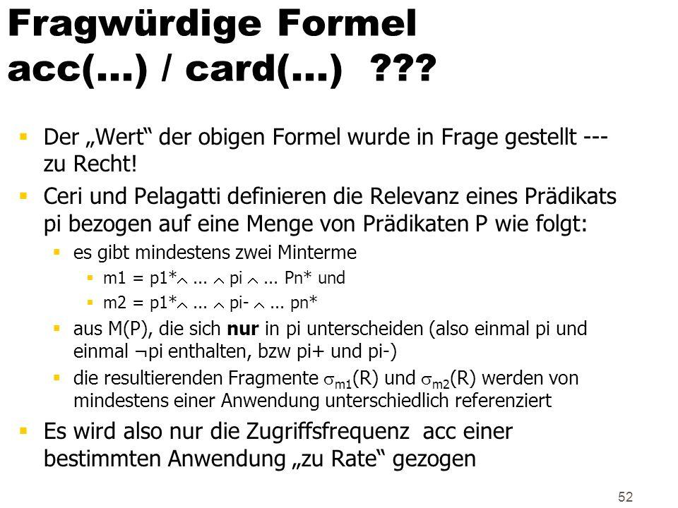52 Fragwürdige Formel acc(...) / card(...) ??? Der Wert der obigen Formel wurde in Frage gestellt --- zu Recht! Ceri und Pelagatti definieren die Rele