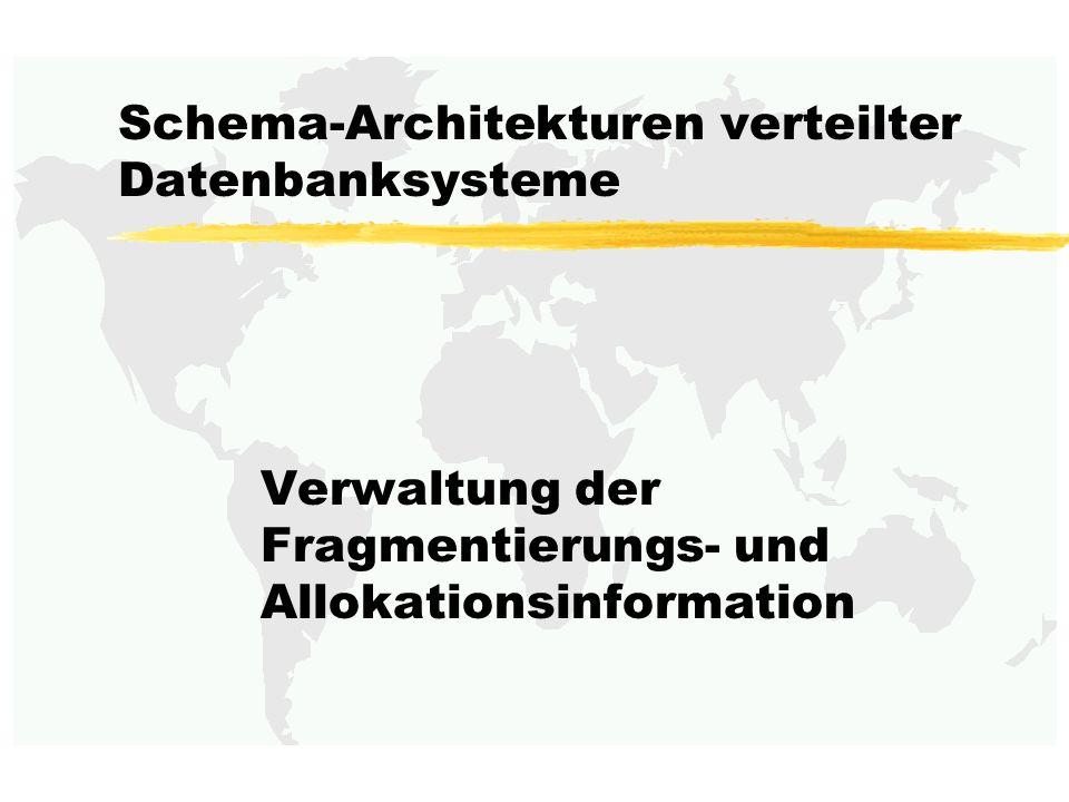 Schema-Architekturen verteilter Datenbanksysteme Verwaltung der Fragmentierungs- und Allokationsinformation