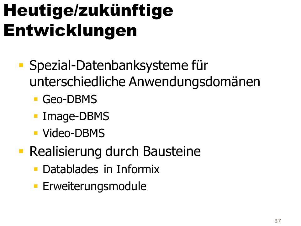 87 Heutige/zukünftige Entwicklungen Spezial-Datenbanksysteme für unterschiedliche Anwendungsdomänen Geo-DBMS Image-DBMS Video-DBMS Realisierung durch