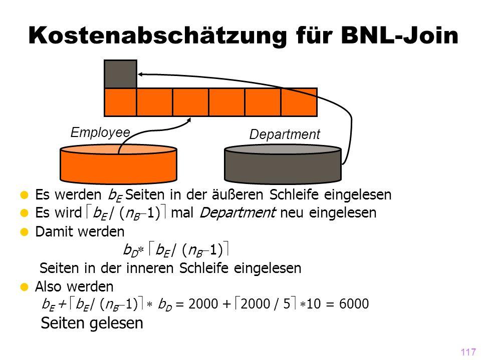117 Es werden b E Seiten in der äußeren Schleife eingelesen Es wird b E / (n B 1) mal Department neu eingelesen Damit werden b D b E / (n B 1) Seiten