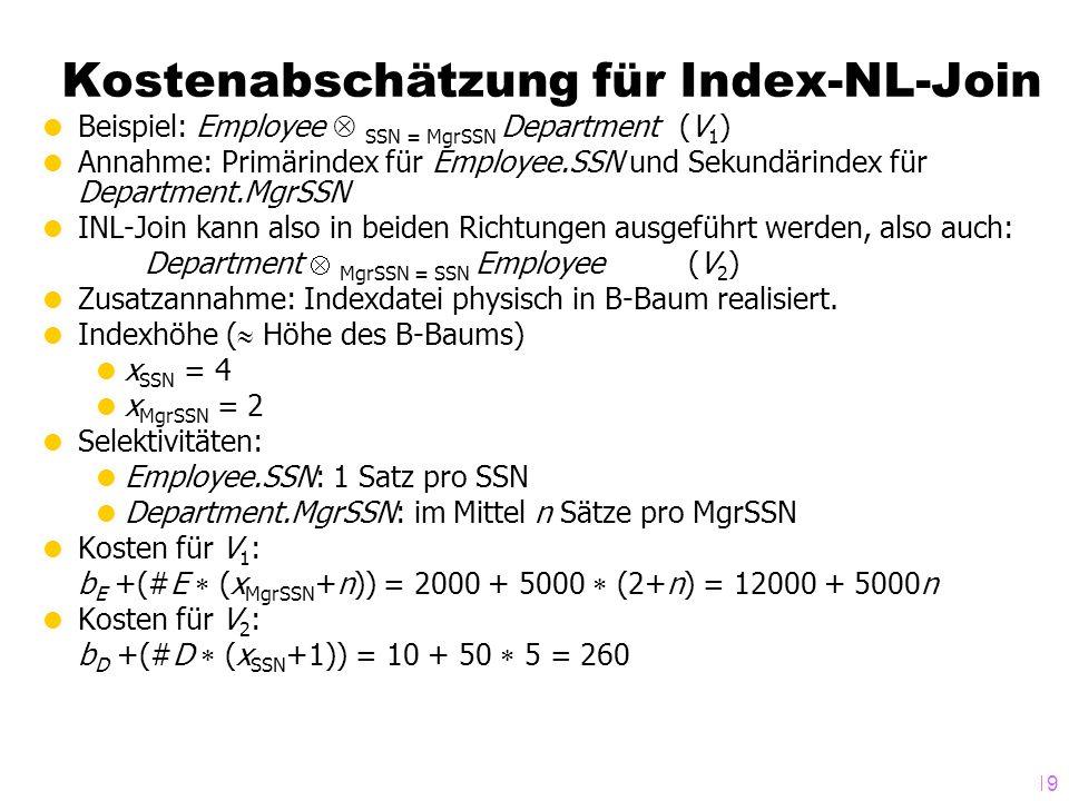 119 Beispiel: Employee SSN = MgrSSN Department(V 1 ) Annahme: Primärindex für Employee.SSN und Sekundärindex für Department.MgrSSN INL-Join kann also