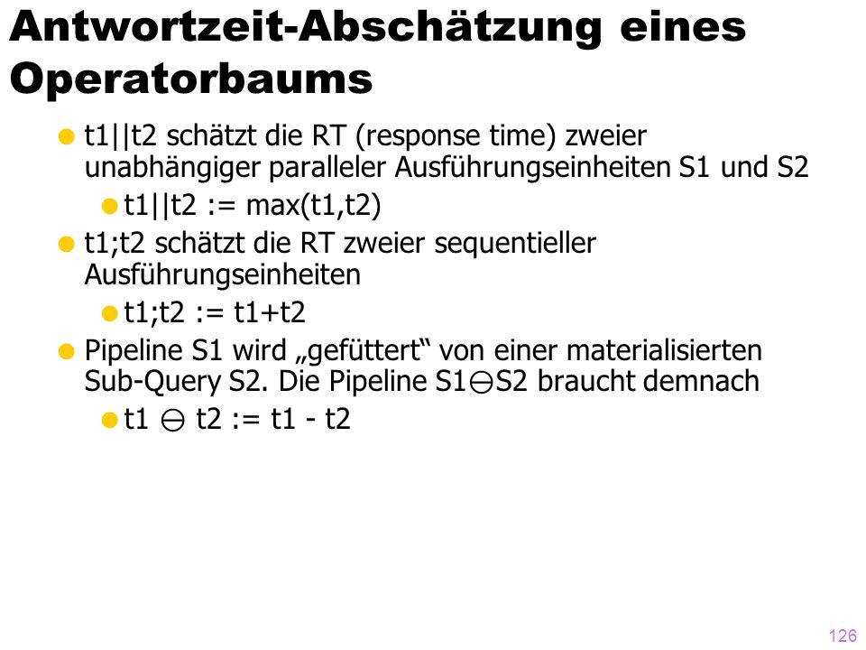 126 Antwortzeit-Abschätzung eines Operatorbaums t1||t2 schätzt die RT (response time) zweier unabhängiger paralleler Ausführungseinheiten S1 und S2 t1