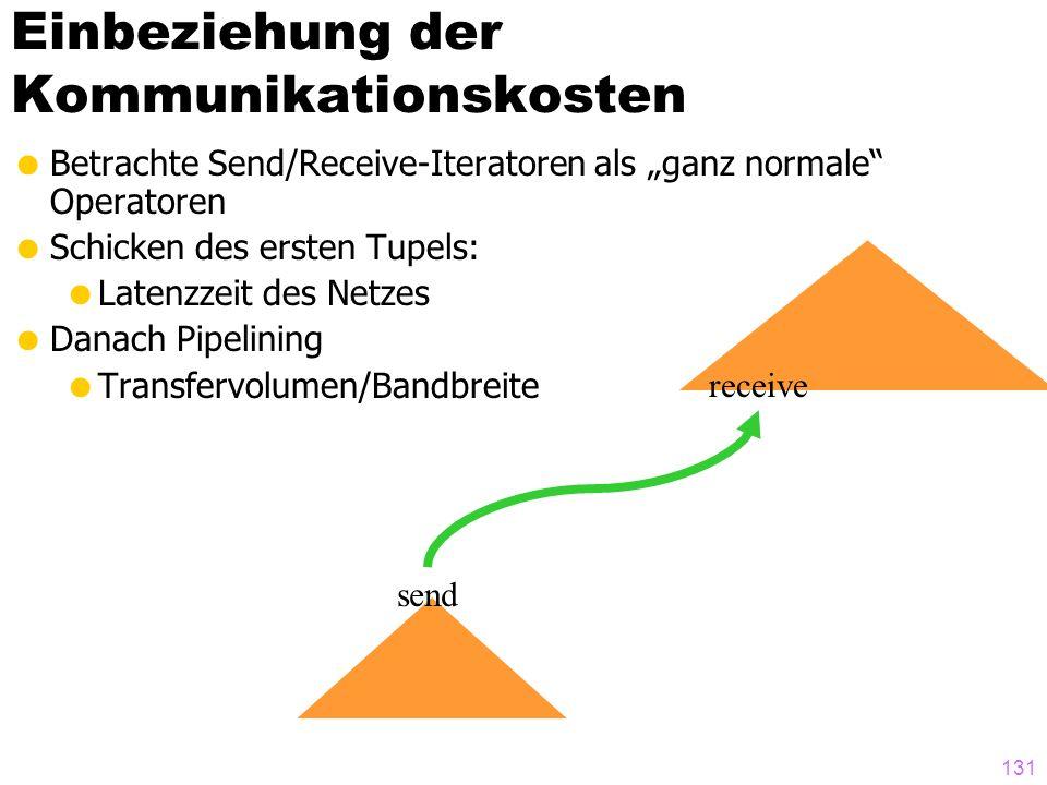 131 Einbeziehung der Kommunikationskosten Betrachte Send/Receive-Iteratoren als ganz normale Operatoren Schicken des ersten Tupels: Latenzzeit des Net