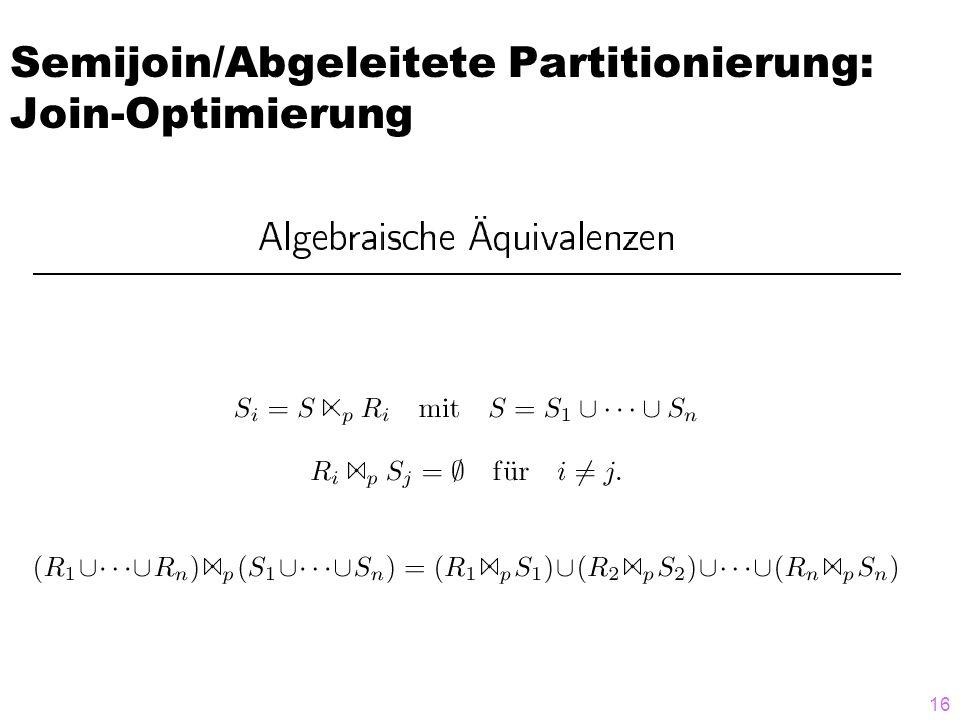 16 Semijoin/Abgeleitete Partitionierung: Join-Optimierung