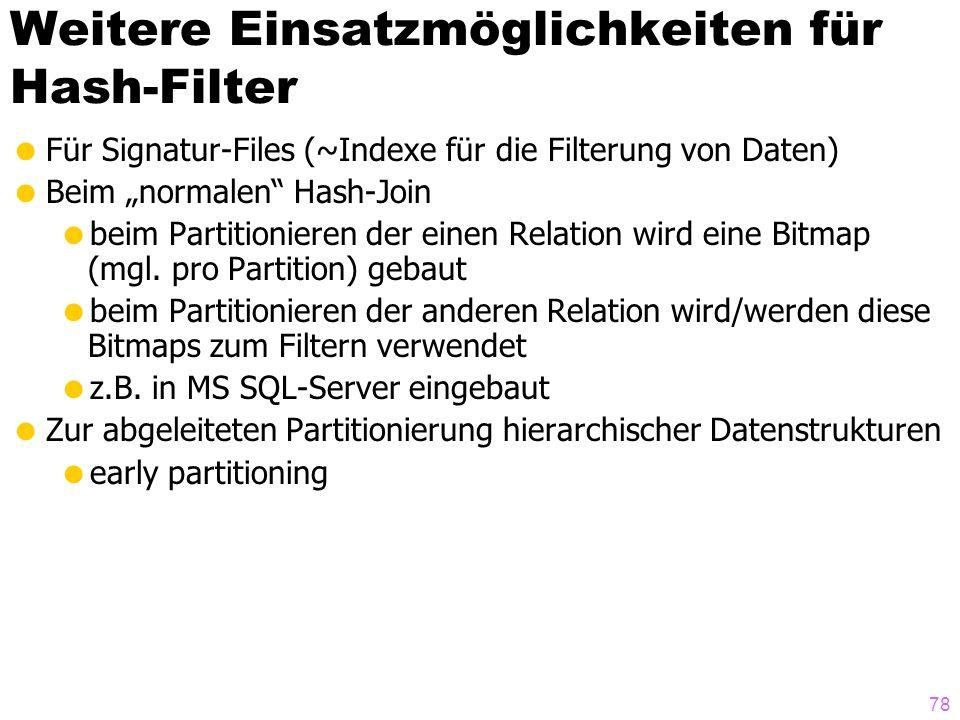 78 Weitere Einsatzmöglichkeiten für Hash-Filter Für Signatur-Files (~Indexe für die Filterung von Daten) Beim normalen Hash-Join beim Partitionieren d