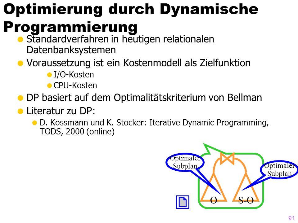 91 Optimierung durch Dynamische Programmierung Standardverfahren in heutigen relationalen Datenbanksystemen Voraussetzung ist ein Kostenmodell als Zie