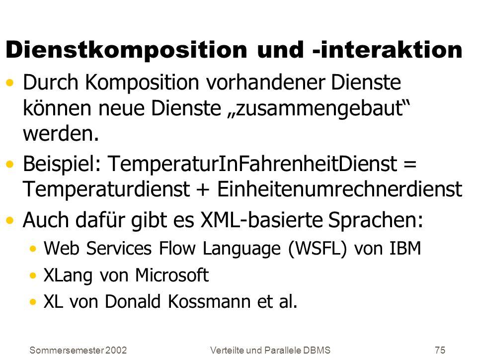 Sommersemester 2002Verteilte und Parallele DBMS75 Dienstkomposition und -interaktion Durch Komposition vorhandener Dienste können neue Dienste zusamme