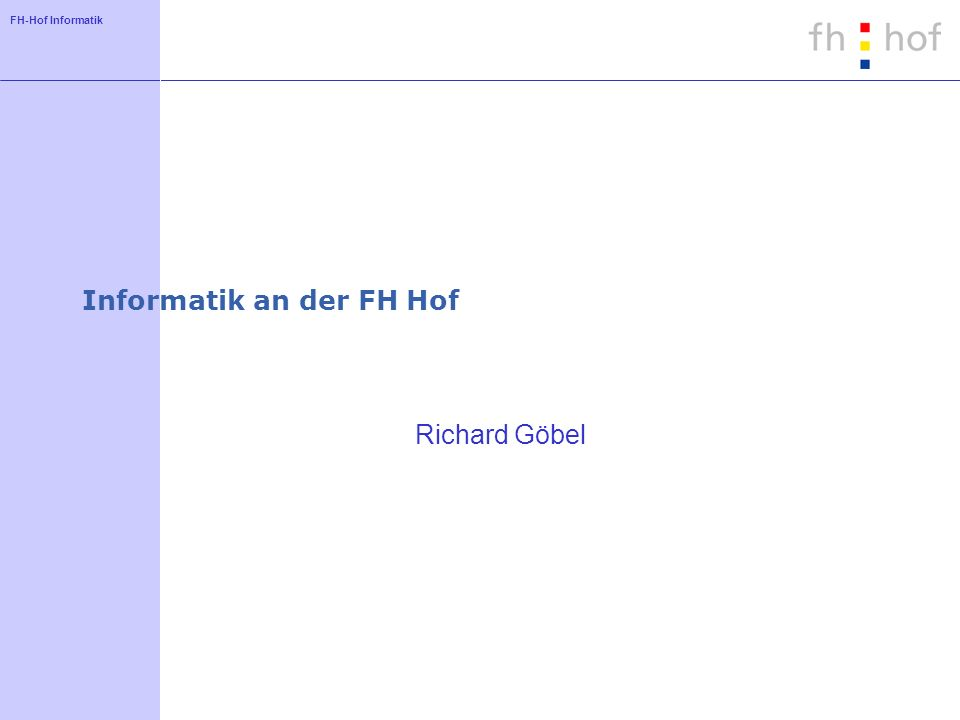 FH-Hof Informatik Informatik an der FH Hof Richard Göbel
