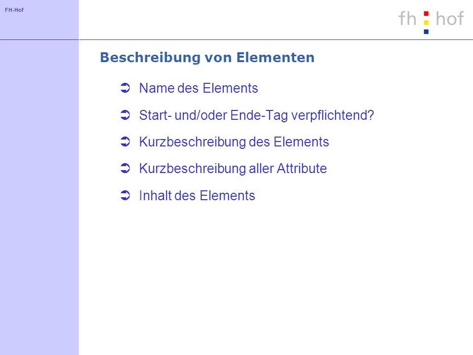 FH-Hof Beschreibung von Elementen Name des Elements Start- und/oder Ende-Tag verpflichtend? Kurzbeschreibung des Elements Kurzbeschreibung aller Attri