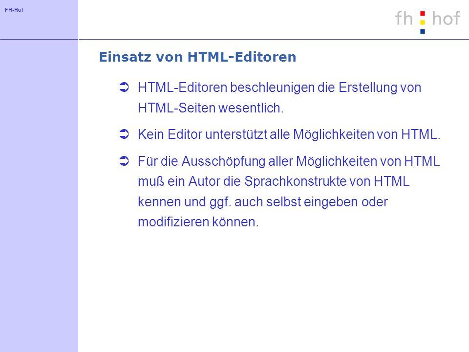 FH-Hof Einsatz von HTML-Editoren HTML-Editoren beschleunigen die Erstellung von HTML-Seiten wesentlich. Kein Editor unterstützt alle Möglichkeiten von