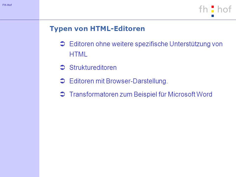 FH-Hof Typen von HTML-Editoren Editoren ohne weitere spezifische Unterstützung von HTML Struktureditoren Editoren mit Browser-Darstellung. Transformat
