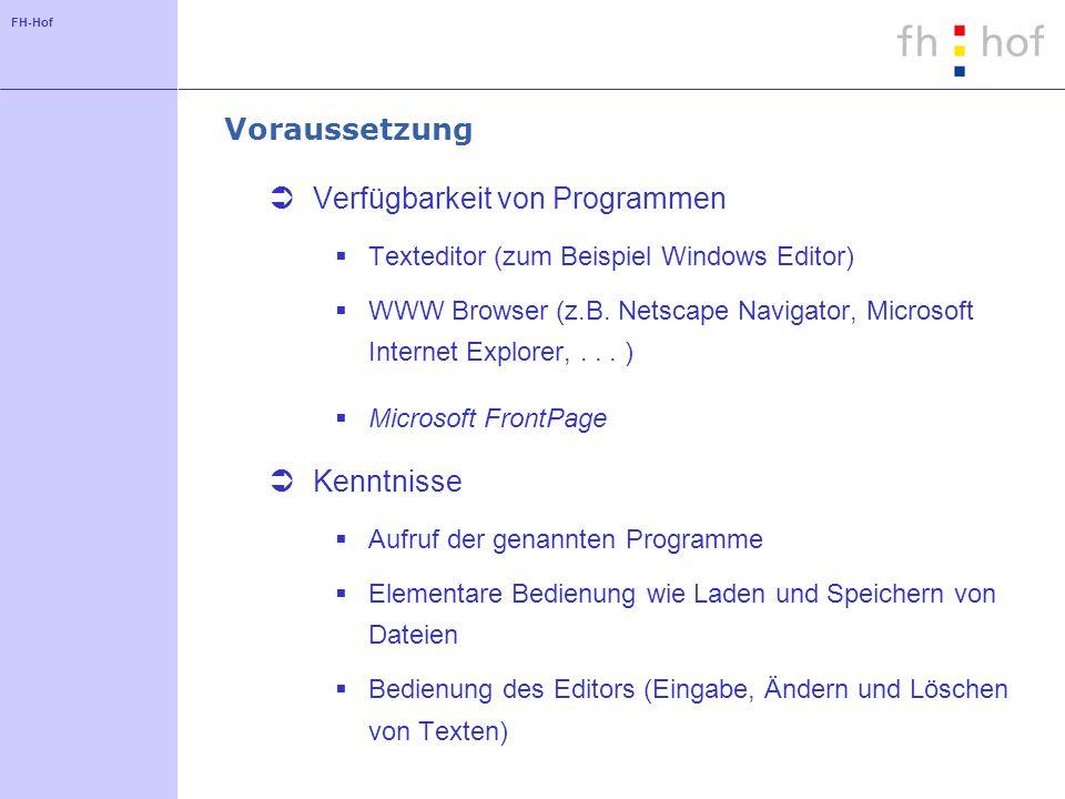 FH-Hof Voraussetzung Verfügbarkeit von Programmen Texteditor (zum Beispiel Windows Editor) WWW Browser (z.B. Netscape Navigator, Microsoft Internet Ex
