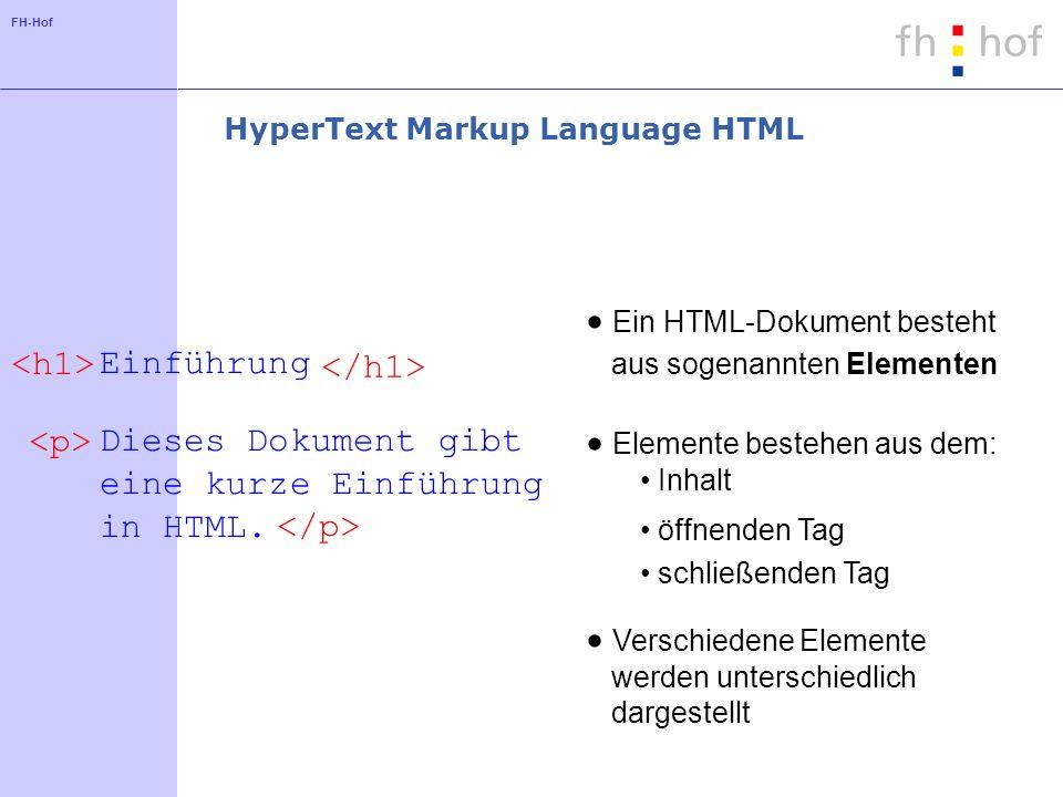 FH-Hof schließenden Tag öffnenden Tag HyperText Markup Language HTML Ein HTML-Dokument besteht aus sogenannten Elementen Einführung Dieses Dokument gi