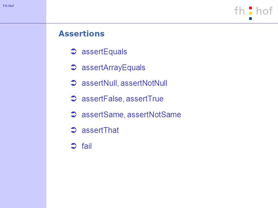 FH-Hof Assertions assertEquals assertArrayEquals assertNull, assertNotNull assertFalse, assertTrue assertSame, assertNotSame assertThat fail