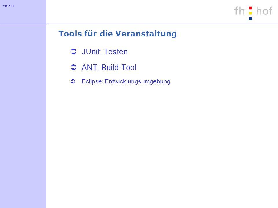 FH-Hof Tools für die Veranstaltung JUnit: Testen ANT: Build-Tool Eclipse: Entwicklungsumgebung