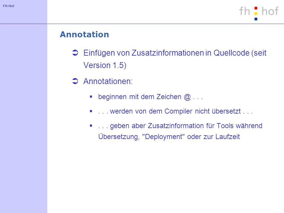 FH-Hof Annotation Einfügen von Zusatzinformationen in Quellcode (seit Version 1.5) Annotationen: beginnen mit dem Zeichen @......