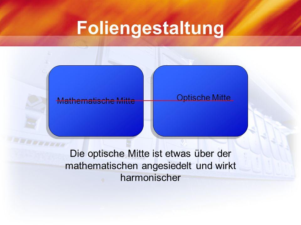 Foliengestaltung Die optische Mitte ist etwas über der mathematischen angesiedelt und wirkt harmonischer Mathematische Mitte Optische Mitte