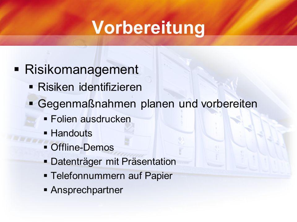 Vorbereitung Risikomanagement Risiken identifizieren Gegenmaßnahmen planen und vorbereiten Folien ausdrucken Handouts Offline-Demos Datenträger mit Präsentation Telefonnummern auf Papier Ansprechpartner