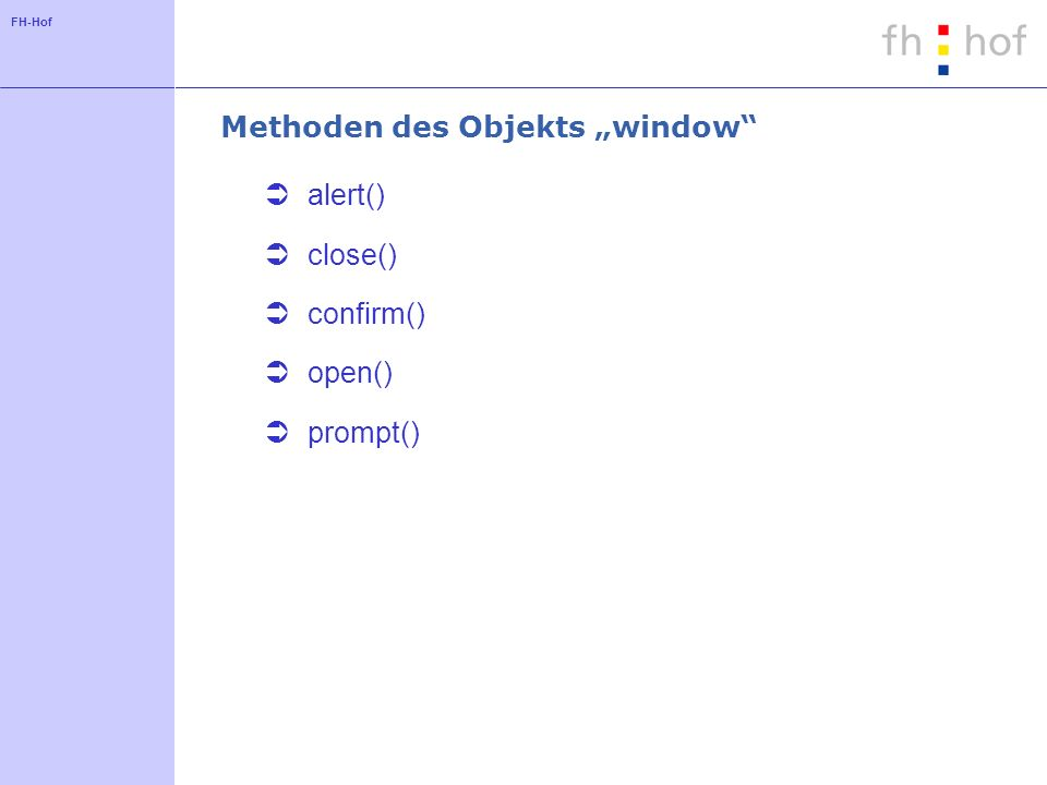 FH-Hof Methoden des Objekts window alert() close() confirm() open() prompt()