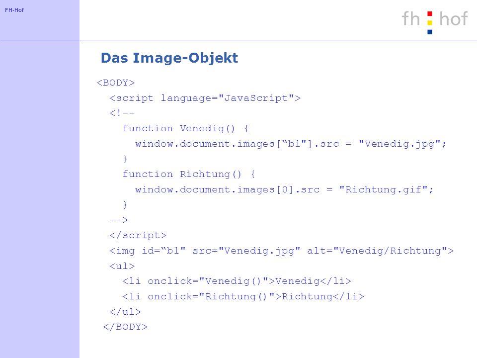 FH-Hof Das Image-Objekt <!-- function Venedig() { window.document.images[b1 ].src = Venedig.jpg ; } function Richtung() { window.document.images[0].src = Richtung.gif ; } --> Venedig Richtung