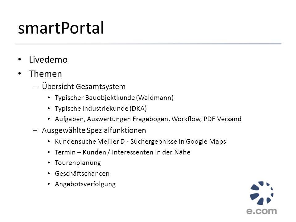 smartPortal Livedemo Themen – Übersicht Gesamtsystem Typischer Bauobjektkunde (Waldmann) Typische Industriekunde (DKA) Aufgaben, Auswertungen Fragebog