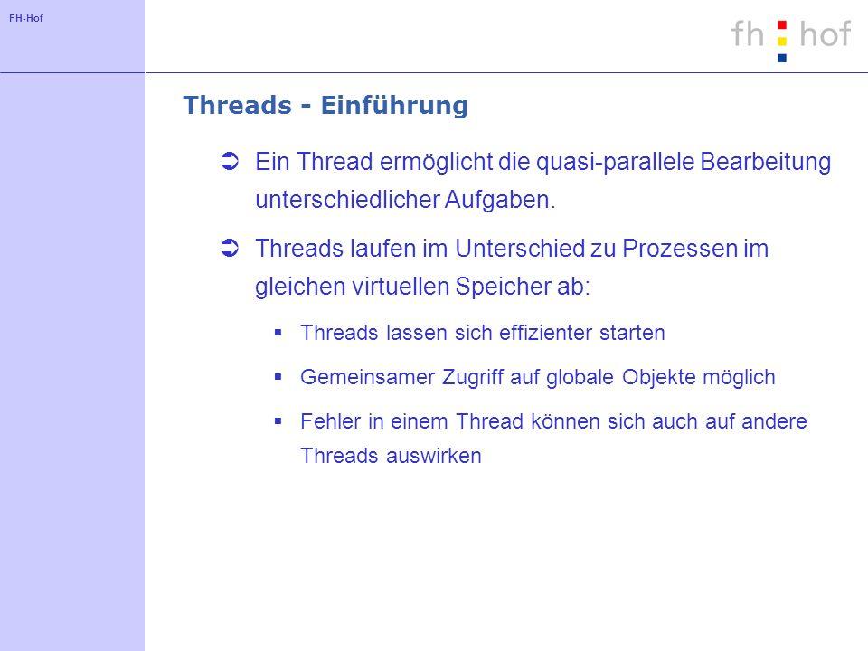 FH-Hof Threads - Einführung Ein Thread ermöglicht die quasi-parallele Bearbeitung unterschiedlicher Aufgaben. Threads laufen im Unterschied zu Prozess