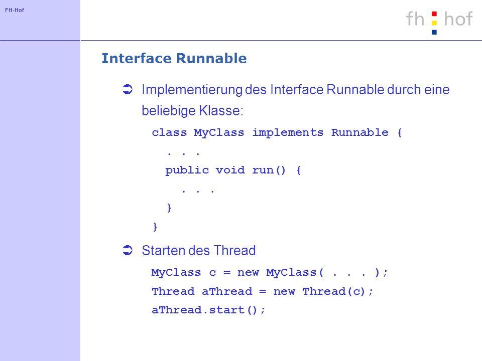 FH-Hof Interface Runnable Implementierung des Interface Runnable durch eine beliebige Klasse: class MyClass implements Runnable {...