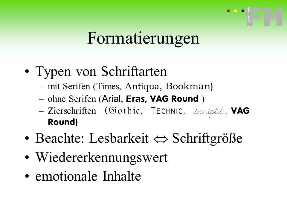 Fachhochschule Hof FH Fachhochschule Hof Formatierungen Typen von Schriftarten –mit Serifen (Times, Antiqua, Bookman) –ohne Serifen ( Arial, Eras, ) –