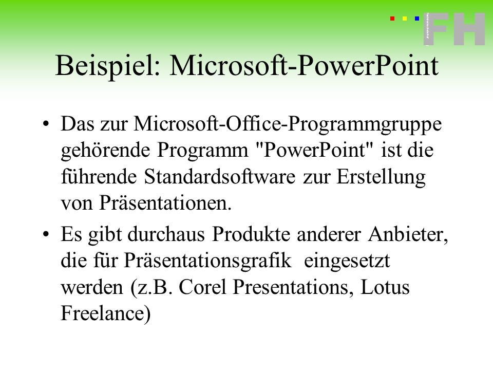 Fachhochschule Hof FH Fachhochschule Hof Beispiel: Microsoft-PowerPoint Das zur Microsoft-Office-Programmgruppe gehörende Programm