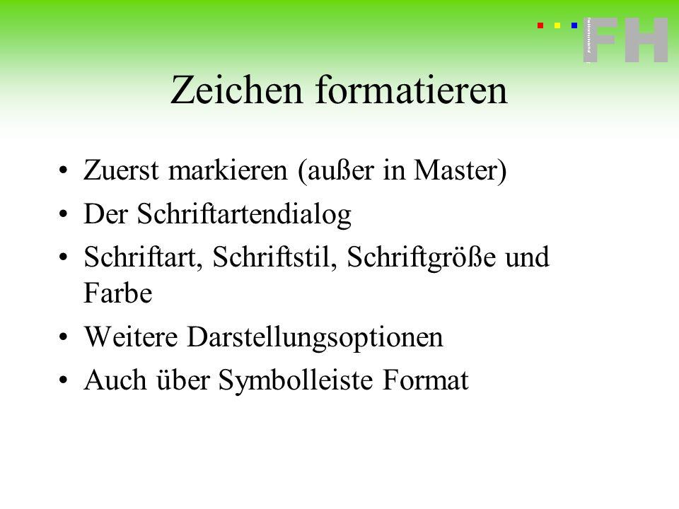 Fachhochschule Hof FH Fachhochschule Hof Zeichen formatieren Zuerst markieren (außer in Master) Der Schriftartendialog Schriftart, Schriftstil, Schrif