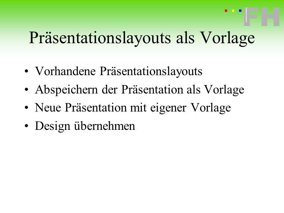 Fachhochschule Hof FH Fachhochschule Hof Präsentationslayouts als Vorlage Vorhandene Präsentationslayouts Abspeichern der Präsentation als Vorlage Neu