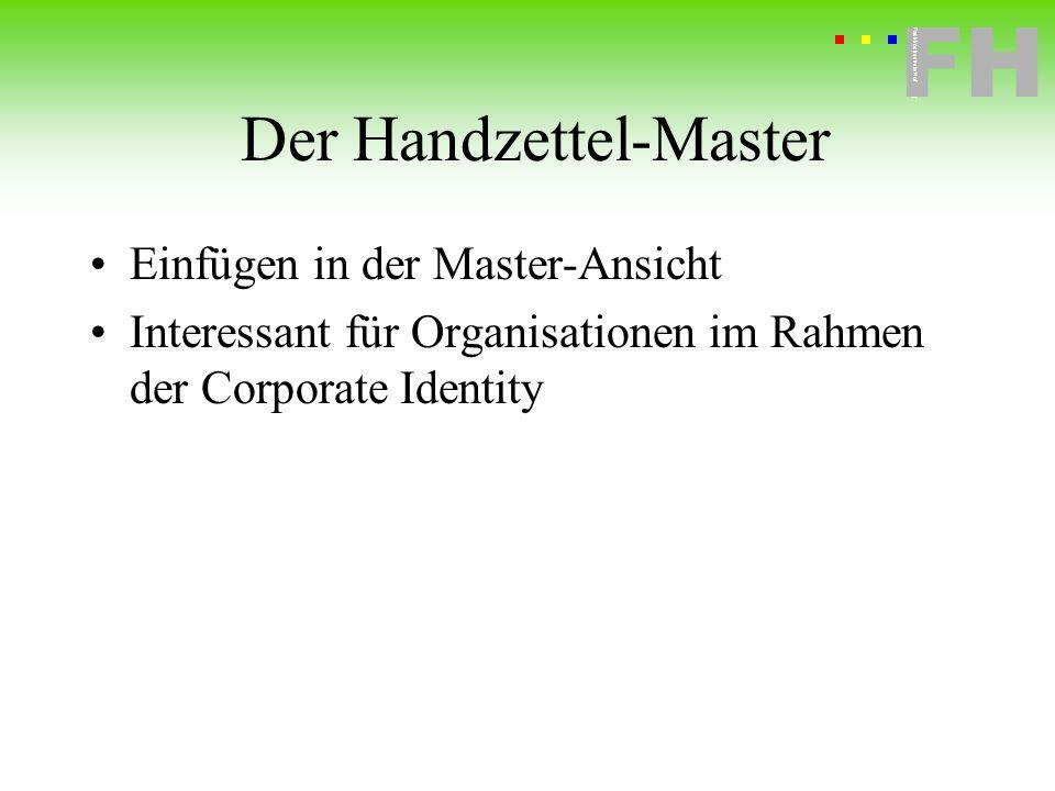 Fachhochschule Hof FH Fachhochschule Hof Der Handzettel-Master Einfügen in der Master-Ansicht Interessant für Organisationen im Rahmen der Corporate I